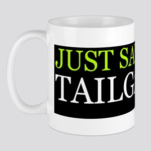 Just Say No To Tailgating (sticker) Mug