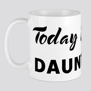 Today I feel dauntless Mug