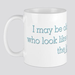 I may be old but people who l Mug