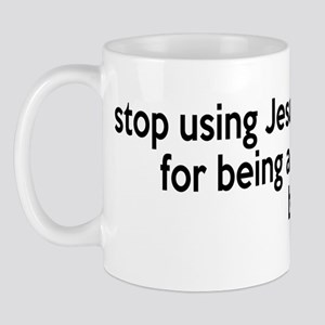 Stop Using Jesus As An Excuse Mug