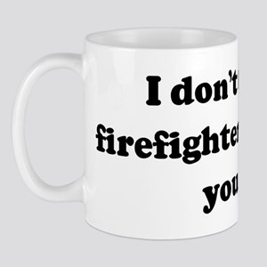 I don't think a firefighter c Mug