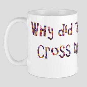 Why did the quilter cross the road? Mug