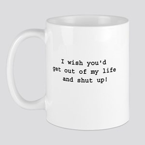 Get Out of My Life Mug