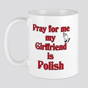 Pray for me my girlfriend is Polish Mug