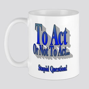To Act or not to Act Mug