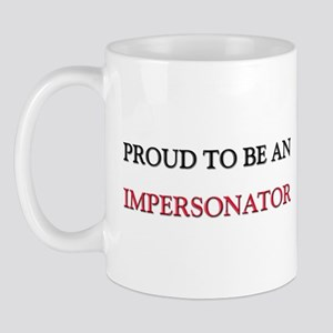 Proud To Be A IMPERSONATOR Mug