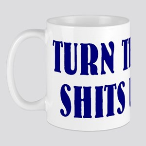 Turn them shits up Mug