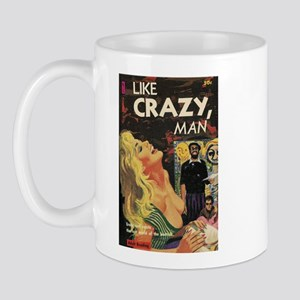 LIKE CRAZY, MAN Mug