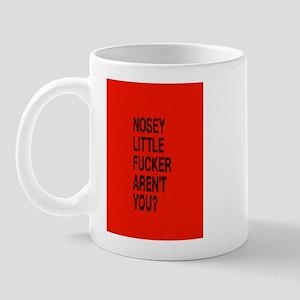 NOSEY LITTLE FUCKER ARENT YOU Mug
