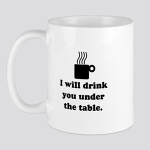 DRINK YOU UNDER THE TABLE (COFFEE) Mug