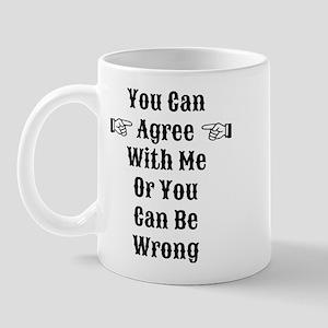 Agree Or Be Wrong Mug