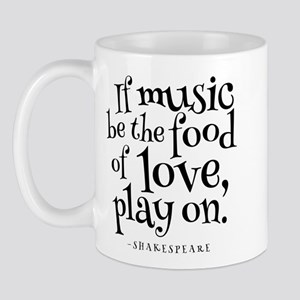 If Music Be The Food Of Love Mug