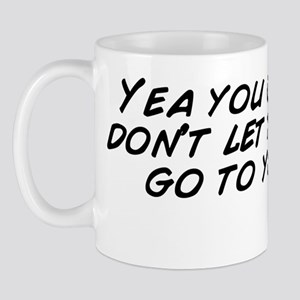 Yea you cute but don't let that sh Mug