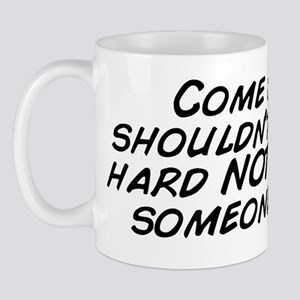 Come on, it shouldn't be that hard Mug