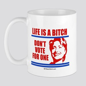 Life is a bitch, don't vote for one -  Mug