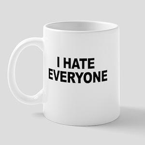 I hate everyone -  Mug