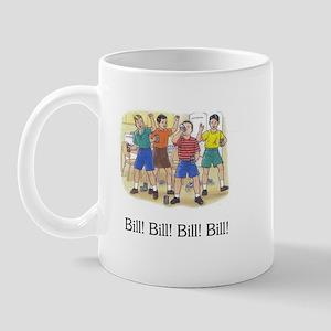 Bill! Bill! Bill! Bill! Bill! Mug