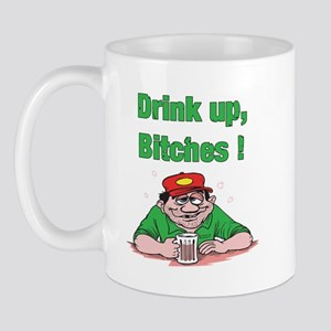 Drink up, Bitches Mug