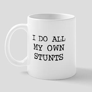 I do all my own stunts Mug