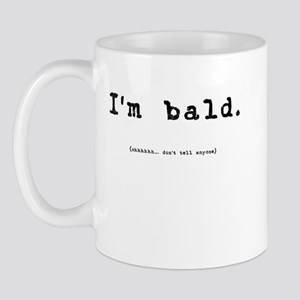I'm bald (shhh. don't tell anyone) Mug