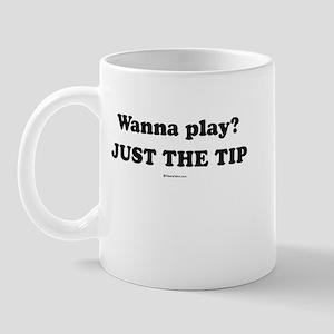 Wanna Play? Just the tip Mug