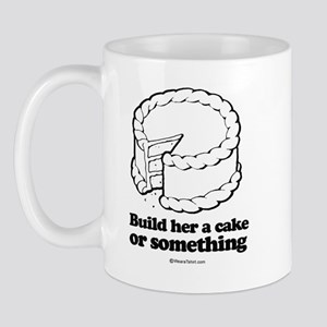 Build her a cake or something ~  Mug