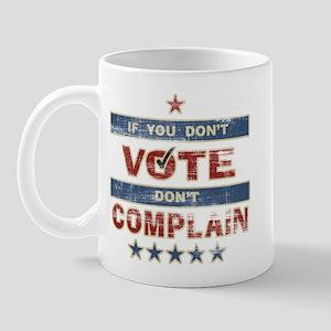 Don't Vote Don't Complain Mug