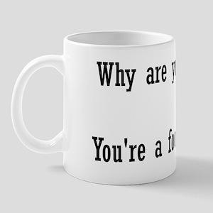 Why are you yelling? Mug
