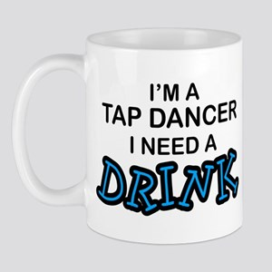 Tap Dancer Need a Drink Mug