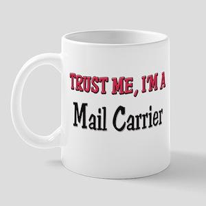 Trust Me I'm a Mail Carrier Mug