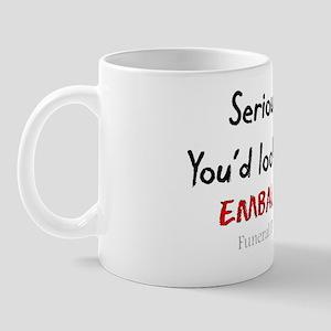 Seriously youd look better embalmed Mug