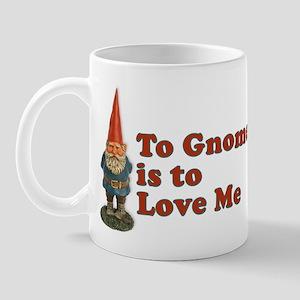 To Gnome is to Love Me Mug