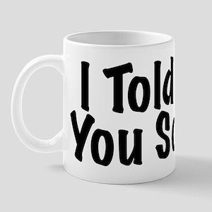 Told You So Mug