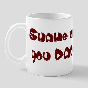 Shame on you DAD Mug