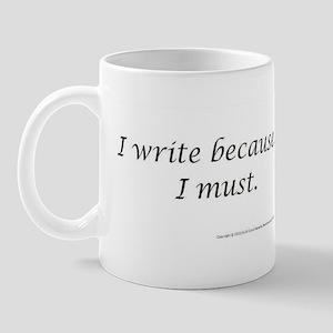 I WRITE BECAUSE I MUST! Mug
