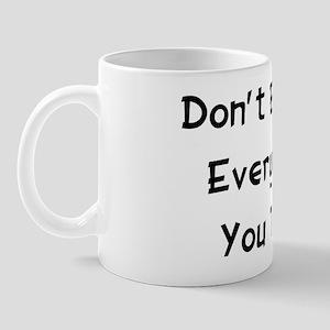 Don't Believe Everything Mug