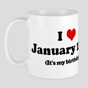 I Love January 11th (my birth Mug