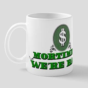 Mortimer we're back. Mug