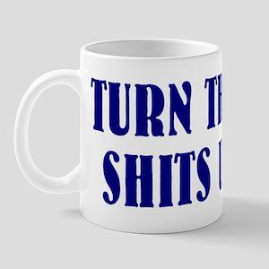 Turn them shits up Mug