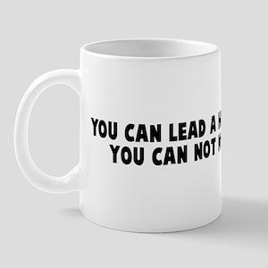 You can lead a horticulture b Mug