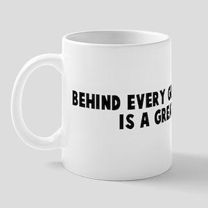 Behind every great man there  Mug