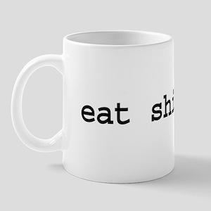 eat shit. die. Mug