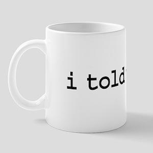 i told you so. Mug