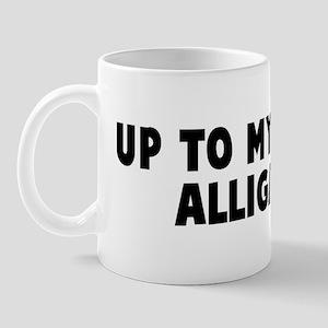 Up to my neck in alligators Mug
