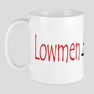 Lowmen Are Not a Myth! Mug