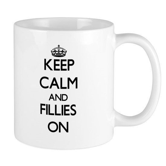 Keep Calm and Fillies ON