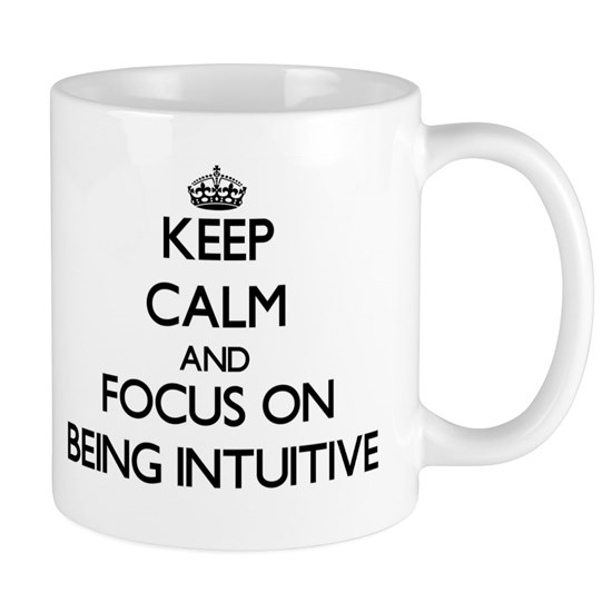 Keep Calm and focus on Being Intuitive