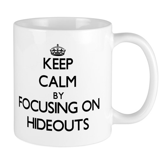 Keep Calm by focusing on Hideouts