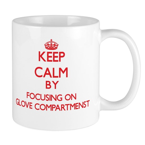 Keep Calm by focusing on Glove Compartmenst