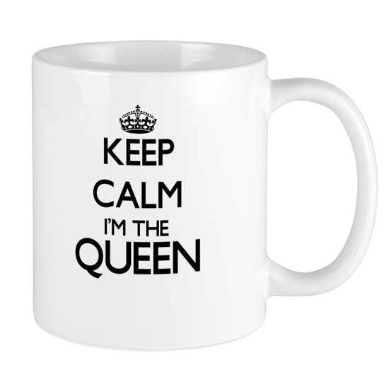 Keep calm I'm the Queen